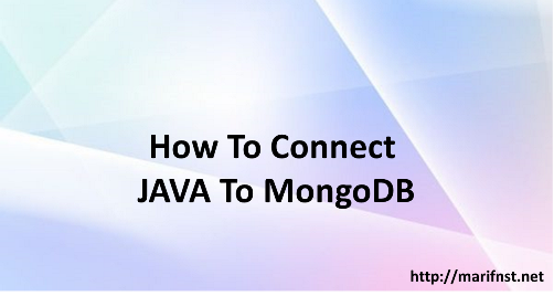 How To Connect JAVA To MongoDB – marifnst